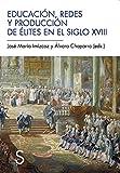 img - for Educaci n, redes y producci n de  lites en el siglo XVIII book / textbook / text book