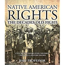 Native American Rights : The Decades Old Fight - Civil Rights Books for Children | Children's History Books