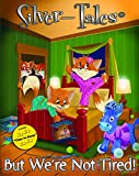 img - for But We re Not Tired! - A Silver-Tales Storybook book / textbook / text book