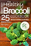 The Healthy Broccoli Cookbook: 25 Mouthwatering Broccoli Recipes: Black and White (Superfoods for Best Health)