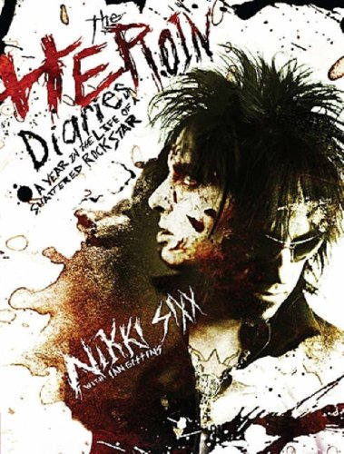 The Heroin Diaries by Nikki Sixx with Ian Gittins