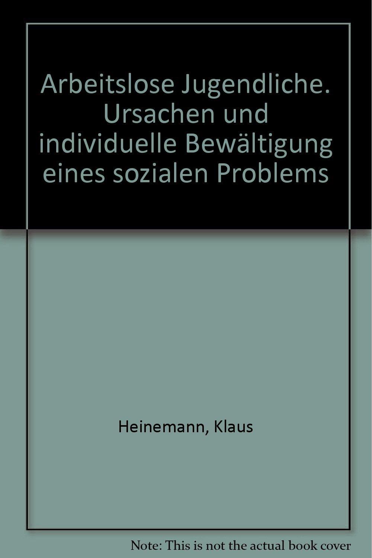Arbeitslose Jugendliche.: Ursachen und individuelle Bewältigung eines sozialen Problems. Eine empirische Untersuchung