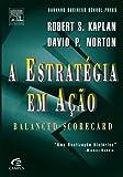 A Estratégia em Ação. Balanced Scorecard