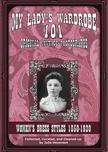 My Lady's Wardrobe - 101 Original Vintage Photographs, volume 1 : Women's Dress Styles (1920's Historical Costume)