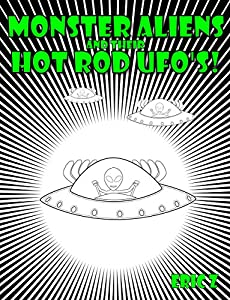 Monster Aliens and their Hot Rod UFO's! (Eye Benders, Aliens, Ufos, Mandalas, Pyramids, and Optical Illusions by Eric Z Book 3)