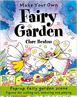 Make Your Own Fairy Garden (Make Your Own): Amazon.co.uk: Clare Beaton:  9781902915241: Books
