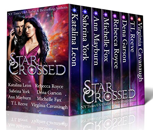 Star Crossed by [Leon, Katalina, York, Sabrina, Mayburn, Ann, Fox, Michelle, Royce, Rebecca, Reeve, T.L., Garson, Dena, Cavanaugh, Virginia]