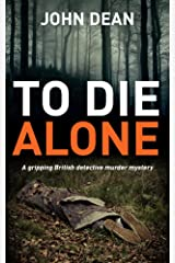TO DIE ALONE: A Gripping British Detective Murder Mystery (Detective Chief Inspector Jack Harris Book 3) Kindle Edition