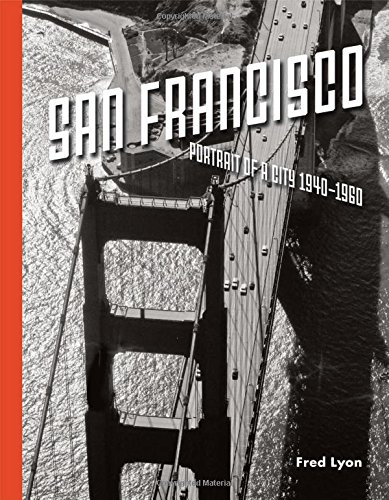 San Francisco: Portrait of a City 1940-1960.