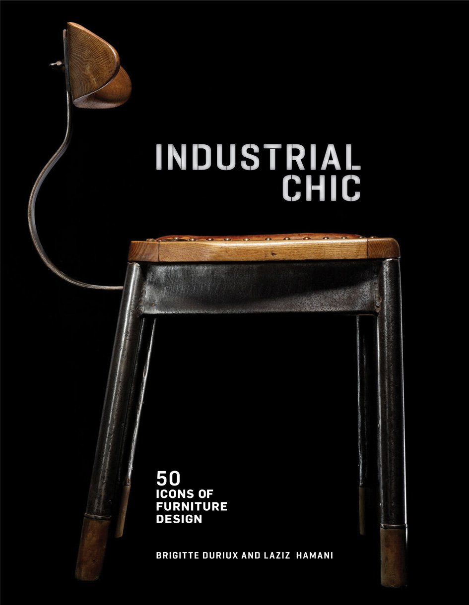 chic industrial furniture. Industrial Chic: 50 Icons Of Furniture And Lighting Design: Brigitte Durieux, Laziz Hamani: 9781419705571: Amazon.com: Books Chic L
