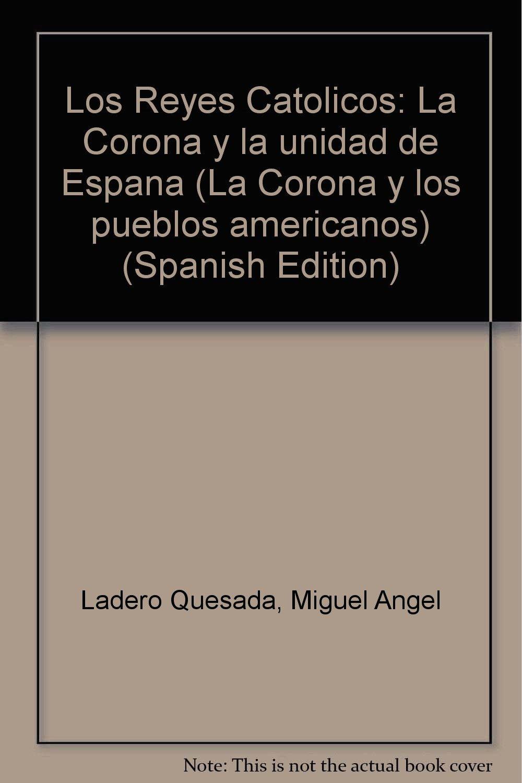 Reyes catolicos, los : la Corona yla unidad de España La Corona y los pueblos americanos: Amazon.es: Ladero Quesada, Miguel Angel: Libros