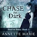 Chase the Dark: Steel & Stone Series, Book 1 Audiobook by Annette Marie Narrated by Jorjeana Marie