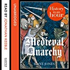 The Medieval Anarchy: History in an Hour Audiobook by Kaye Jones Narrated by Jonathan Keeble