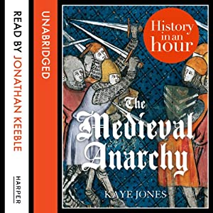The Medieval Anarchy: History in an Hour Hörbuch