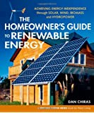 Homeowners' Guide to Renewable Energy: Achieving Energy Independence Through Solar, Wind, Biomass and Hydropower (Mother Earth News Wiser Living)