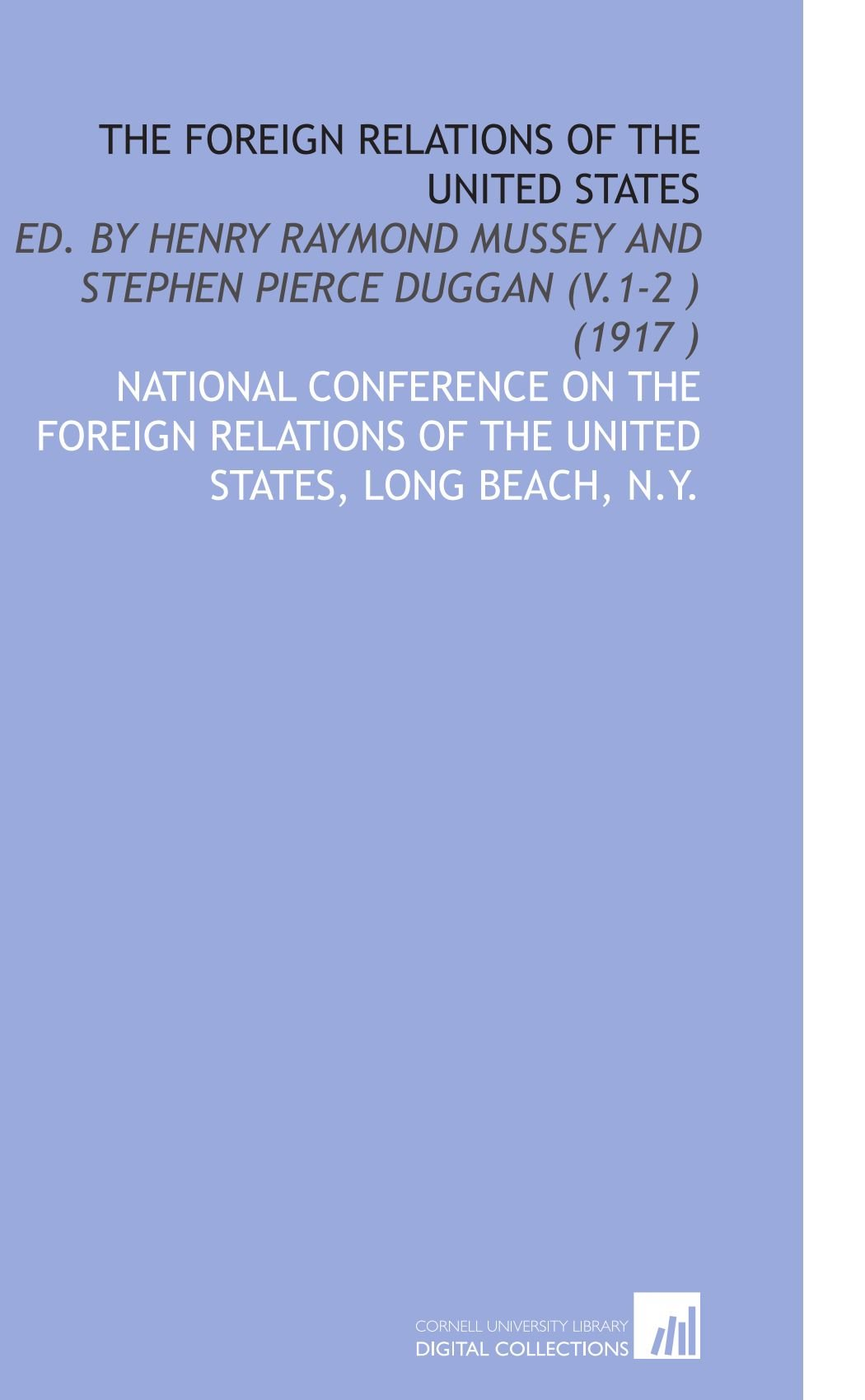 The Foreign Relations of the United States: Ed. By Henry Raymond Mussey and Stephen Pierce Duggan (V.1-2) (1917) pdf epub
