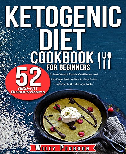 Ketogenic diet cookbook for beginners: Ketogenic diet cookbook: 52 high-fat Desserts Recipes to Lose Weight, Regain Confidence, and Heal Your Body, A Step ... Step Guide (Ingredients & nutritional fact