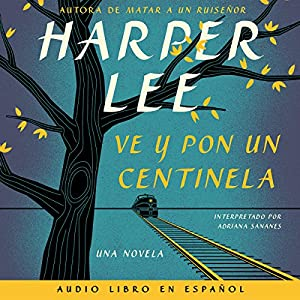 Ve y pon un centinela [Go Set a Watchman] Audiobook