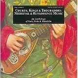 Courts Kings & Troubadors: Medieval & Renaissance