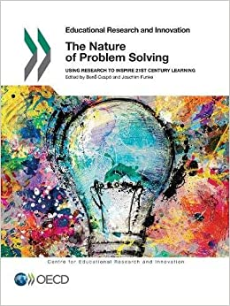 The Nature of Problem Solving: Using Research to Inspire 21st Century Learning (Educational Research & Innovation)