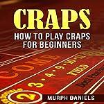 Craps: How to Play Craps for Beginners | Murph Daniels