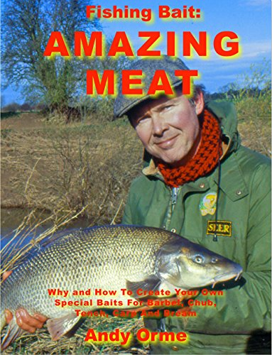Fishing Bait Amazing Meat: Why and how to create your own special baits for barbel, chub, tench, bream and carp.