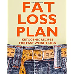 The Fat Loss Plan. Ketogenic Recipes for Fast Weight Loss