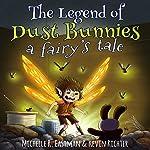 The Legend of Dust Bunnies: A Fairy's Tale | Michelle R. Eastman