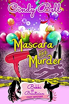 Mascara and Murder (A Bekki the Beautician Cozy Mystery Book 3) by [Bell, Cindy]