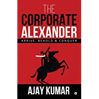 The Corporate Alexander: Arrive, Behold & Conquer