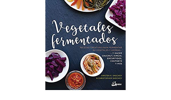 Vegetales fermentados : recetas creativas para fermentar 64 ...