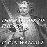 The Hammer of the Scots   Jason Wallace