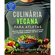 Culinária vegana para atletas: Receitas Fáceis e Práticas para Aumentar sua Vitalidade, Energia e Ter Boa Saúde