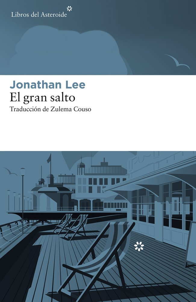 El gran salto (Libros del Asteroide) Tapa blanda – 19 jun 2017 Jonathan Lee Zulema Couso 8417007059 Brighton (England); Fiction.