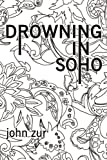 Drowning in Soho, John Zur, 1434321347