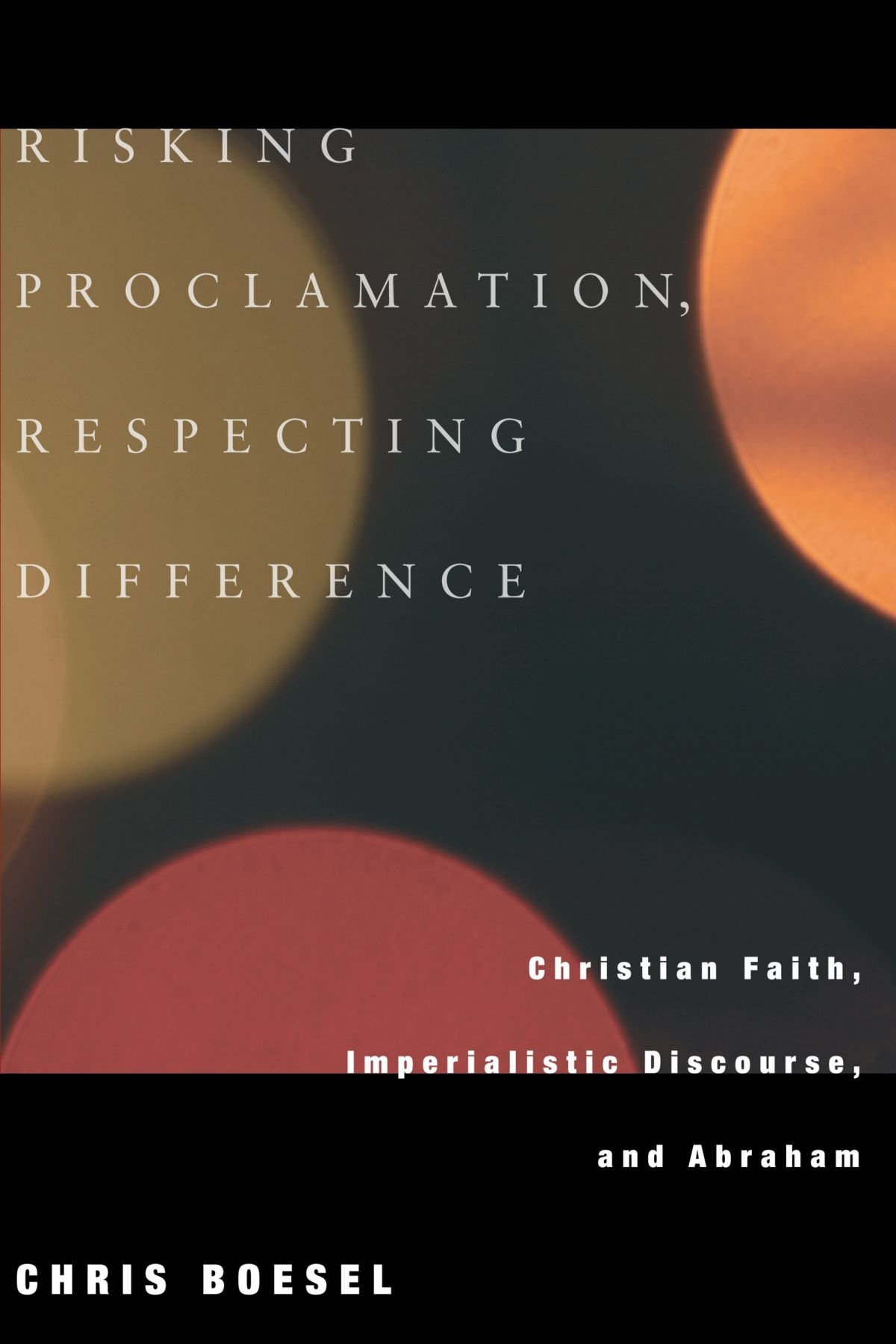 Download Risking Proclamation, Respecting Difference: Christian Faith, Imperialistic Discourse, and Abraham ebook