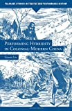 Performing Hybridity in Colonial-Modern China (Palgrave Studies in Theatre and Performance History), Siyuan Liu, 1137306106