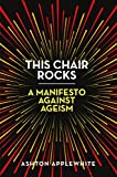 img - for This Chair Rocks: A Manifesto Against Ageism book / textbook / text book