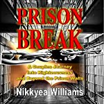 Prison Break: A Couples Journey Into Righteousness and Beyond the Prison Walls | Nikkyea Williams