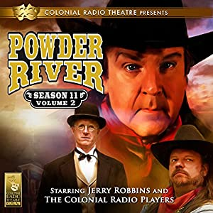 Powder River, Season 11, Vol. 2 Hörspiel von Jerry Robbins Gesprochen von: Jerry Robbins,  The Colonial Radio Players