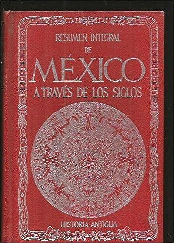 RESUMEN INTEGRAL DE MEXICO A TRAVES DE LOS SIGLOS. TOMO I: PRIMERA EPOCA. HISTORIA ANTIGUA: Amazon.es: RIVA PALACIO, VICENTE (DIRECCION) / CHAVERO, ALFREDO, RIVA PALACIO, VICENTE (DIRECCION) / CHAVERO, ALFREDO, RIVA PALACIO,