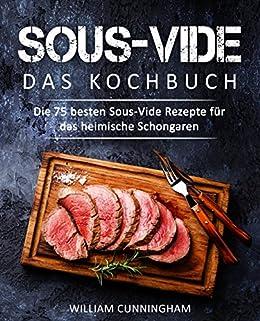 Amazon Com Sous Vide Das Kochbuch Die 75 Besten Sous Vide