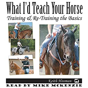 What I'd Teach Your Horse: Training & Re-Training the Basics Audiobook