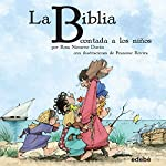 La Biblia [The Bible]: Contada a los Niños [Told for Children] | Rosa Navarro Duran