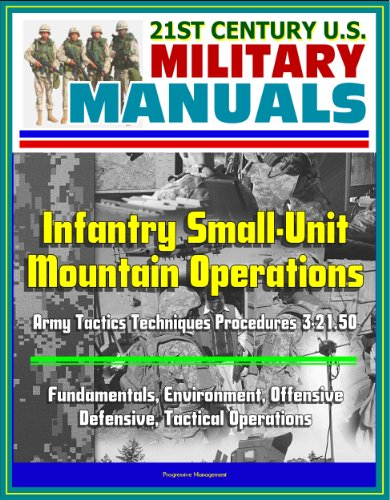 21st Century U.S. Military Manuals: Infantry Small-Unit Mountain Operations Army Tactics Techniques Procedures 3-21.50 - Fundamentals, Environment, Offensive, Defensive, Tactical Operations (Special Forces Small Unit Tactics compare prices)