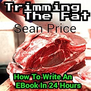 Trimming the Fat: How to Write an Ebook in 24 Hours Audiobook