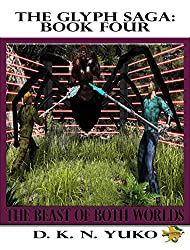 The Glyph Saga Book Four: Beast of Both Worlds