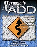 Teenagers Guide to A.D.D.: Understanding & Treating Attention Disorders Through the Teenage Years