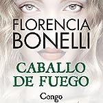 Caballo de fuego: Congo   Florencia Bonelli