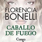 Caballo de fuego: Congo | Florencia Bonelli